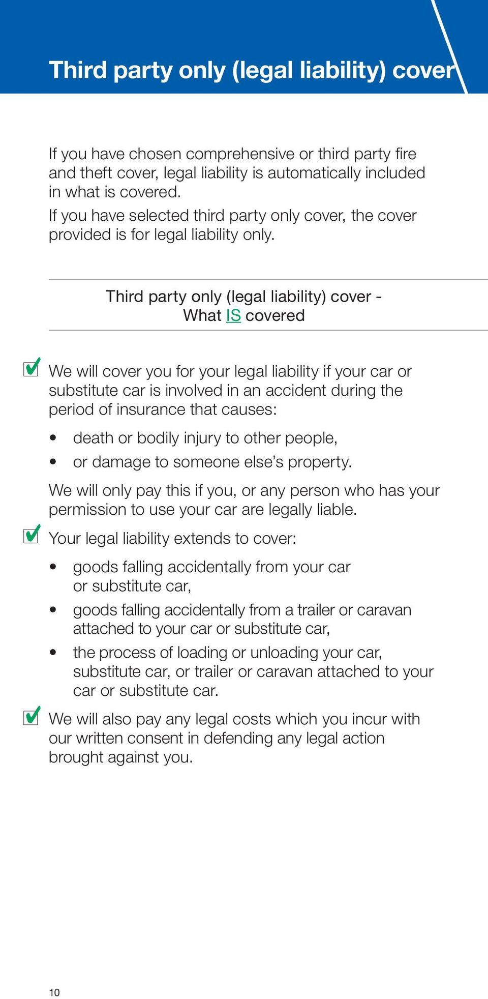 Third party only (legal liability) cover - What IS covered We will cover you for your legal liability if your car or substitute car is involved in an accident during the period of insurance that