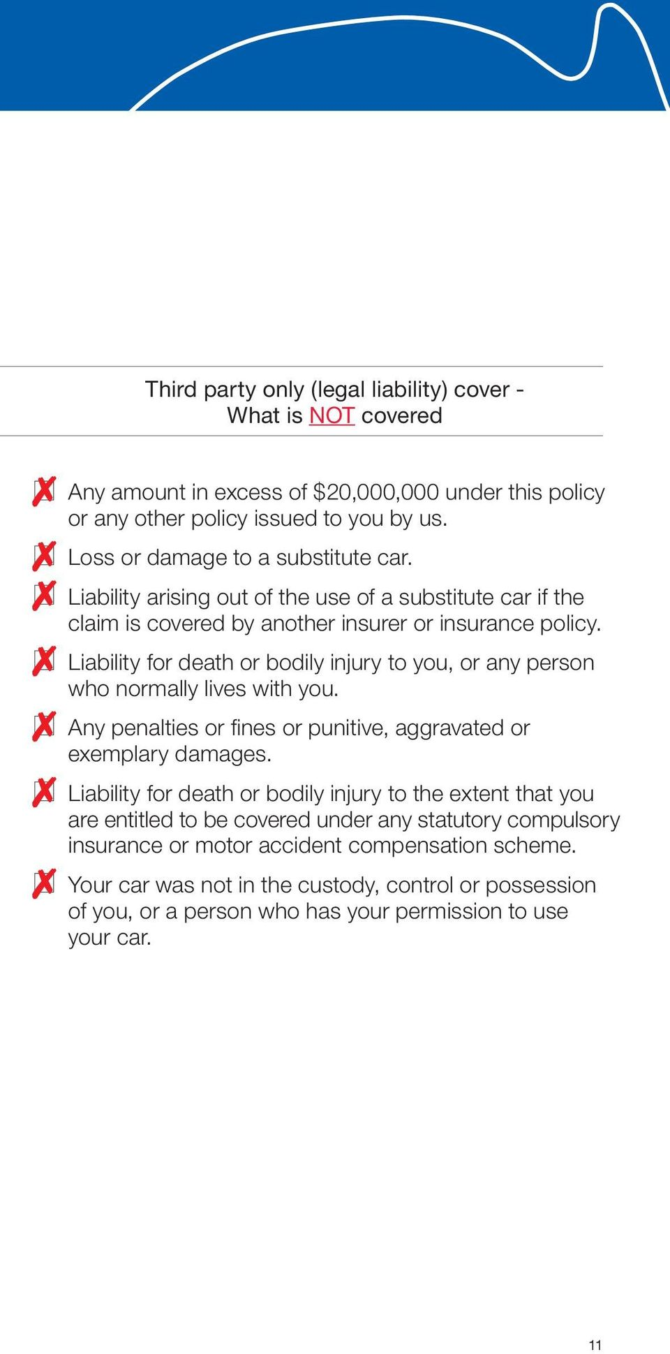 Liability for death or bodily injury to you, or any person who normally lives with you. Any penalties or fines or punitive, aggravated or exemplary damages.