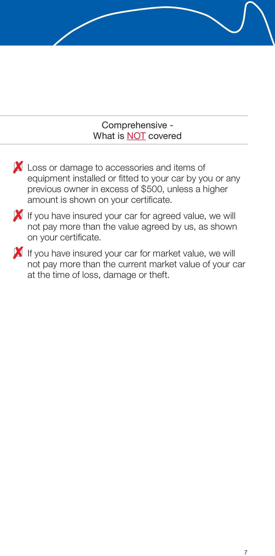 If you have insured your car for agreed value, we will not pay more than the value agreed by us, as shown on your