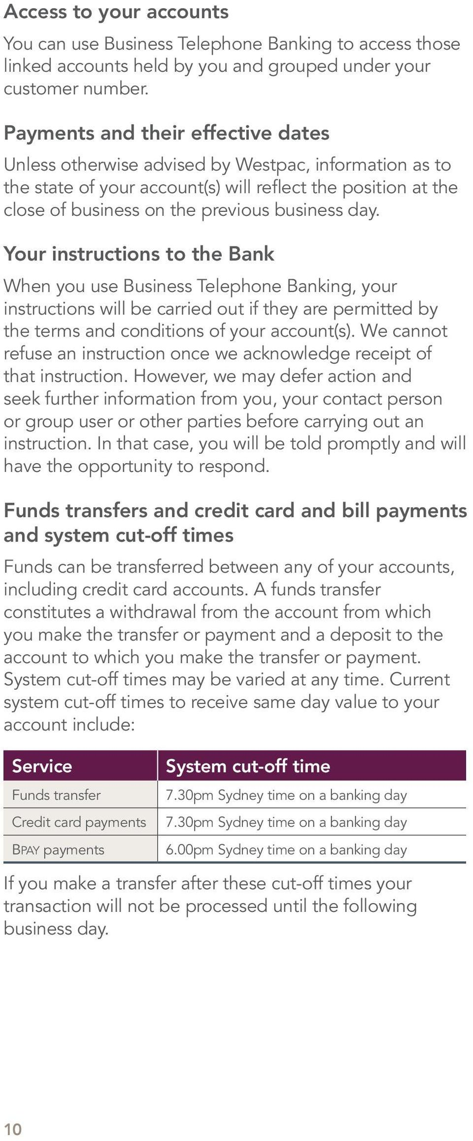 Your instructions to the Bank When you use Business Telephone Banking, your instructions will be carried out if they are permitted by the terms and conditions of your account(s).