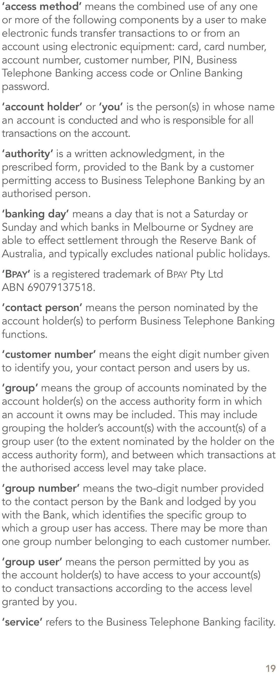 account holder or you is the person(s) in whose name an account is conducted and who is responsible for all transactions on the account.