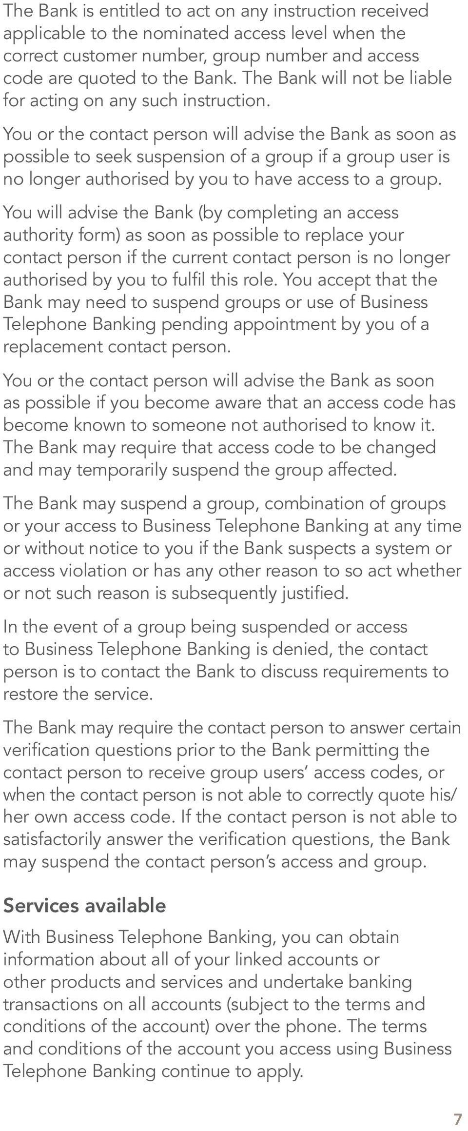 You or the contact person will advise the Bank as soon as possible to seek suspension of a group if a group user is no longer authorised by you to have access to a group.