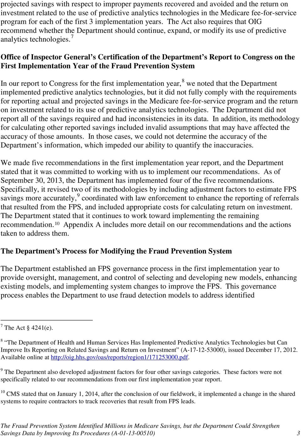 7 Office of Inspector General s Certification of the Department s Report to Congress on the First Implementation Year of the Fraud Prevention System In our report to Congress for the first