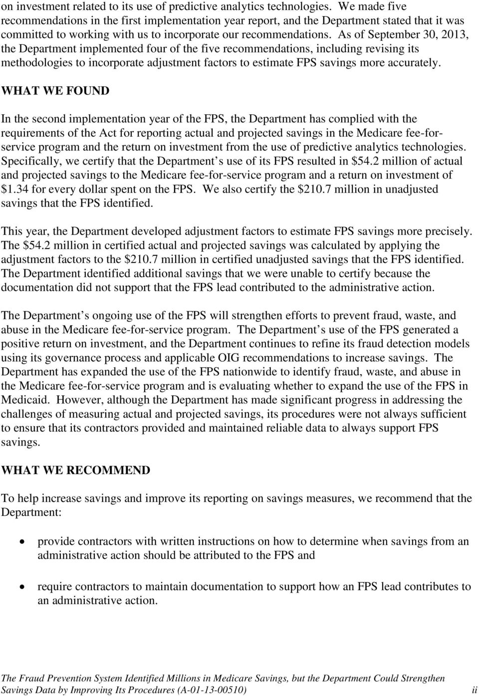 As of September 30, 2013, the Department implemented four of the five recommendations, including revising its methodologies to incorporate adjustment factors to estimate FPS savings more accurately.