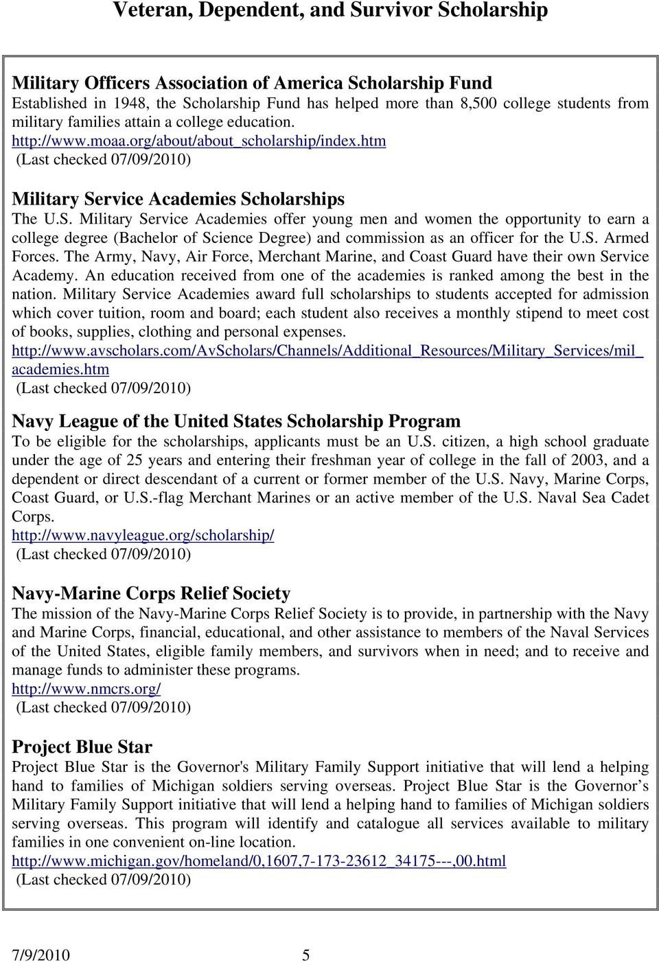 rvice Academies Scholarships The U.S. Military Service Academies offer young men and women the opportunity to earn a college degree (Bachelor of Science Degree) and commission as an officer for the U.