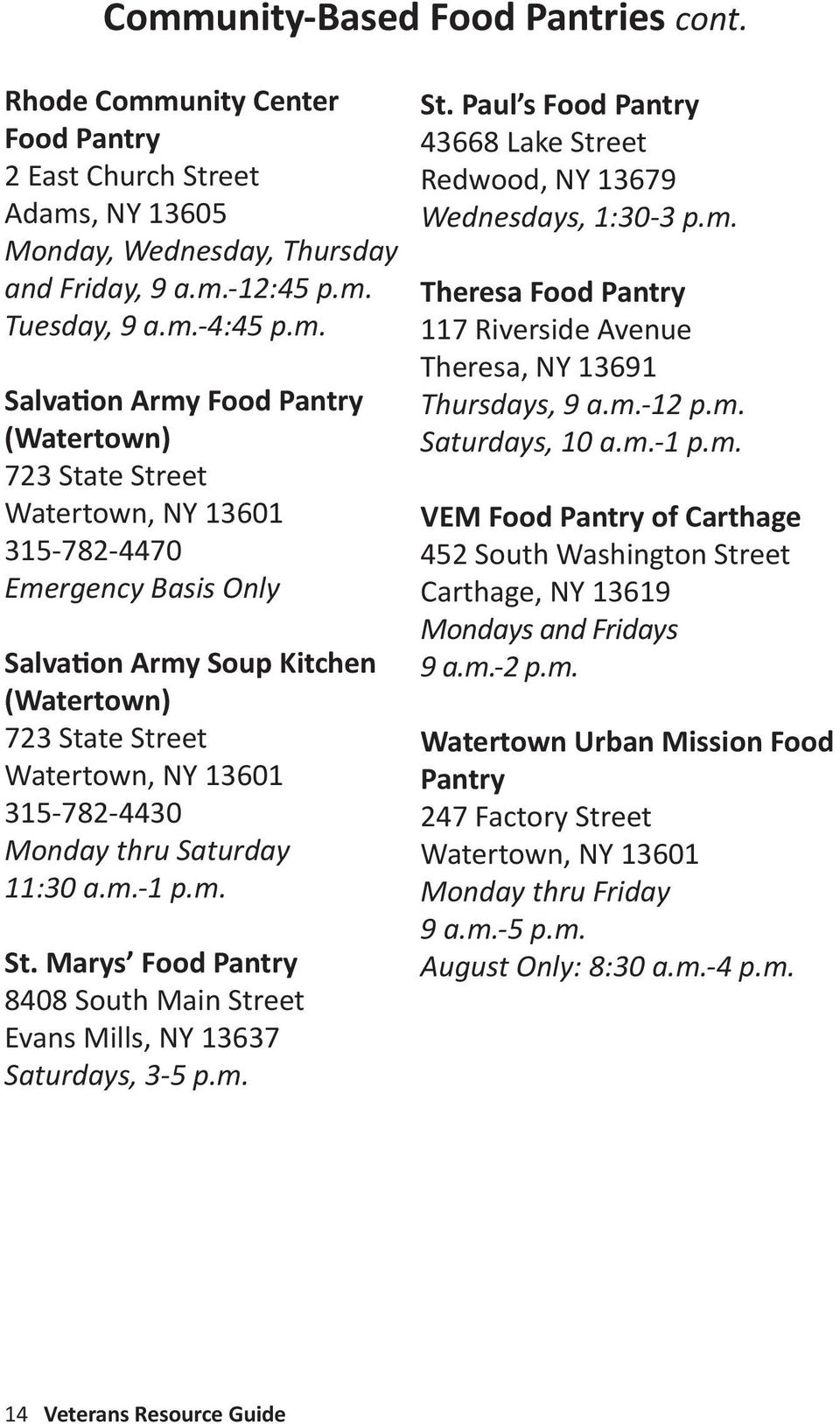 m.-12 p.m. Saturdays, 10 a.m.-1 p.m. VEM Food Pantry of Carthage 452 South Washington Street Carthage, NY 13619 Mondays and Fridays 9 a.m.-2 p.m. Watertown Urban Mission Food Pantry 247 Factory Street Monday thru Friday 9 a.