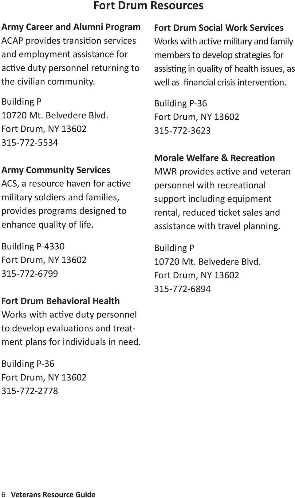 Building P-4330 Fort Drum, NY 13602 315-772-6799 Fort Drum Behavioral Health Works with active duty personnel to develop evaluations and treatment plans for individuals in need.