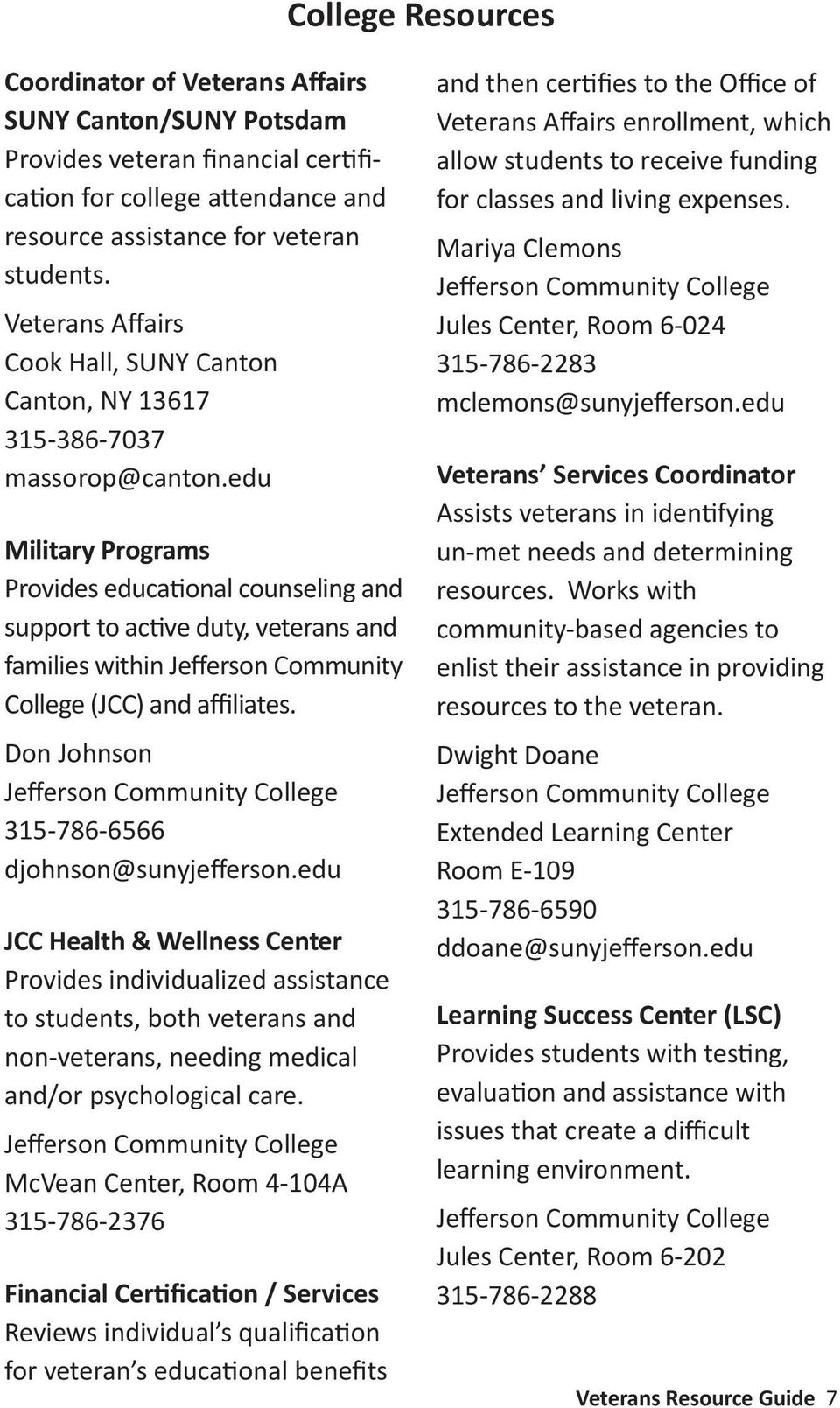edu Military Programs Provides educational counseling and support to active duty, veterans and families within Jefferson Community College (JCC) and affiliates.