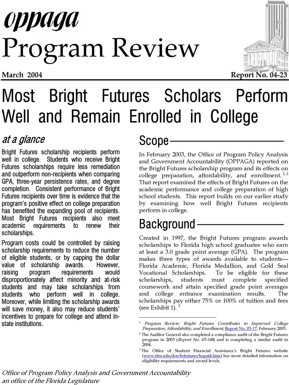 Consistent performance of Bright Futures recipients over time is evidence that the program s positive effect on college preparation has benefited the expanding pool of recipients.