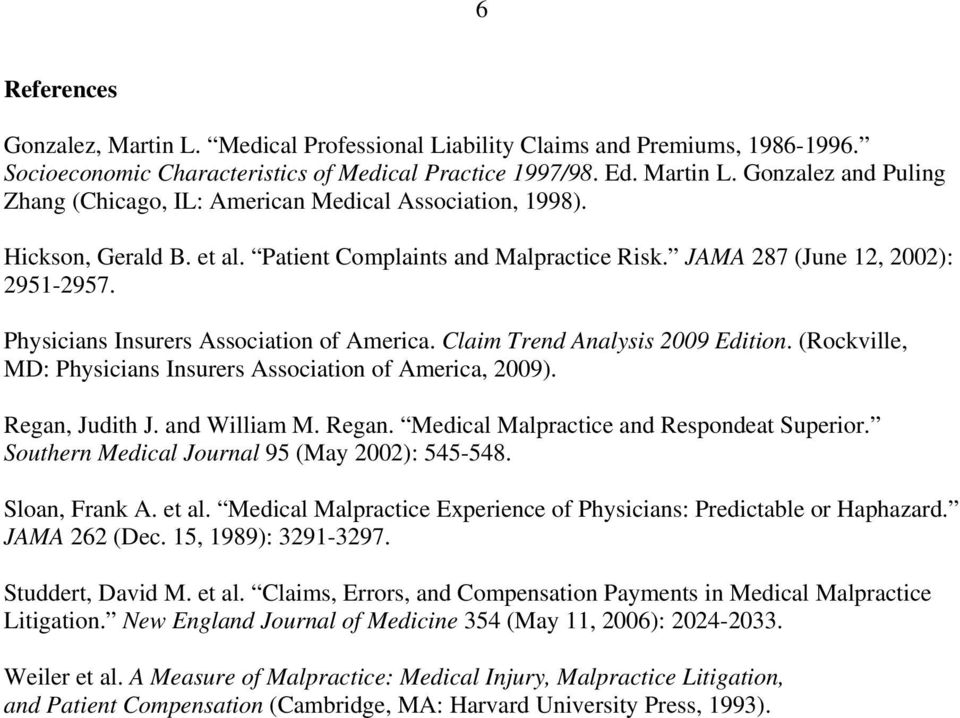(Rockville, MD: Physicians Insurers Association of America, 2009). Regan, Judith J. and William M. Regan. Medical Malpractice and Respondeat Superior. Southern Medical Journal 95 (May 2002): 545-548.