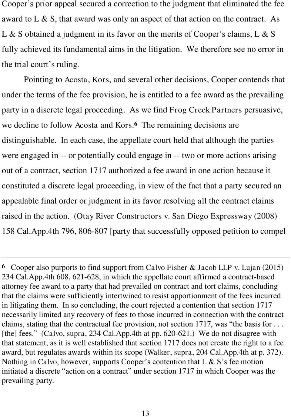 Pointing to Acosta, Kors, and several other decisions, Cooper contends that under the terms of the fee provision, he is entitled to a fee award as the prevailing party in a discrete legal proceeding.