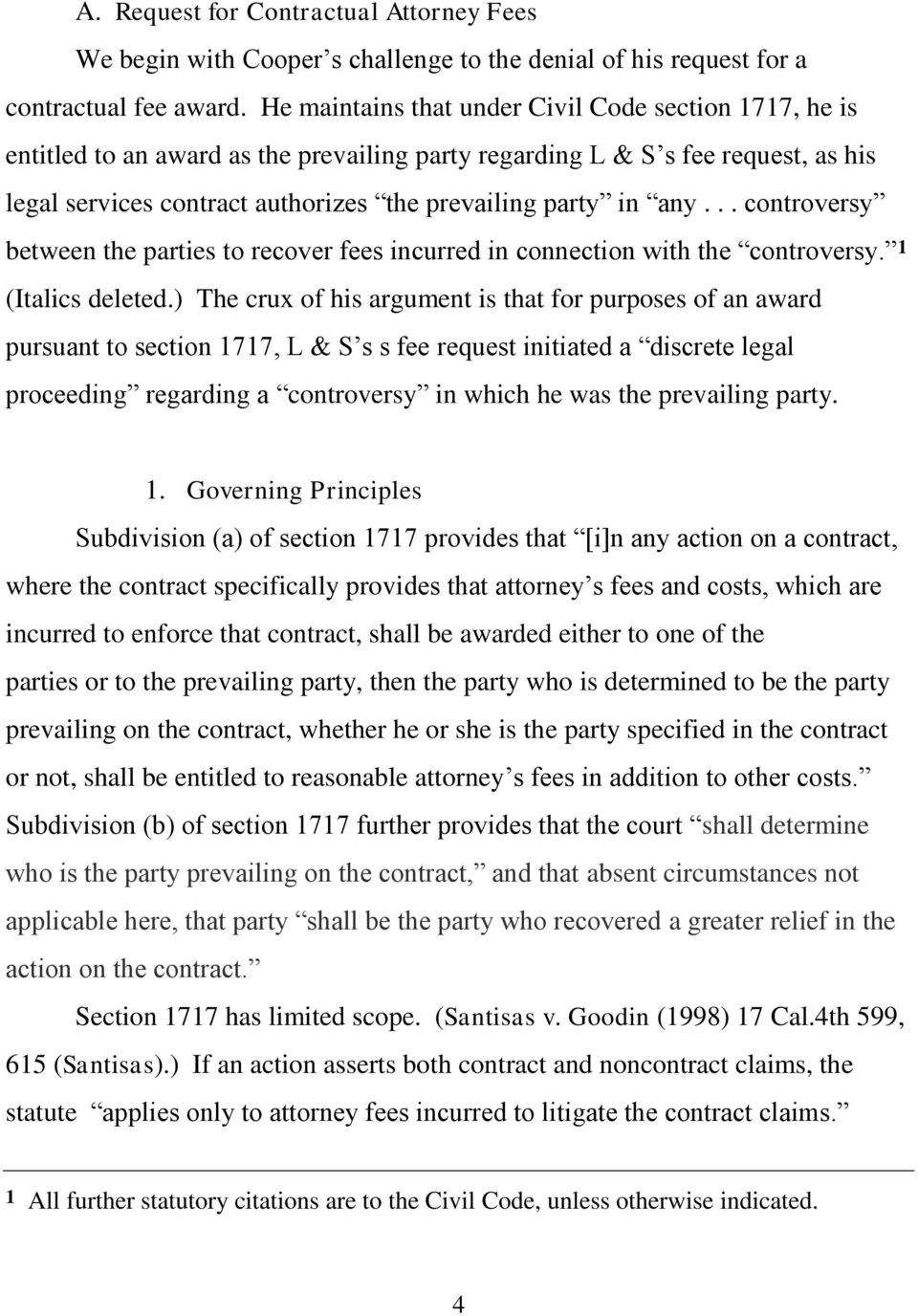 any... controversy between the parties to recover fees incurred in connection with the controversy. 1 (Italics deleted.