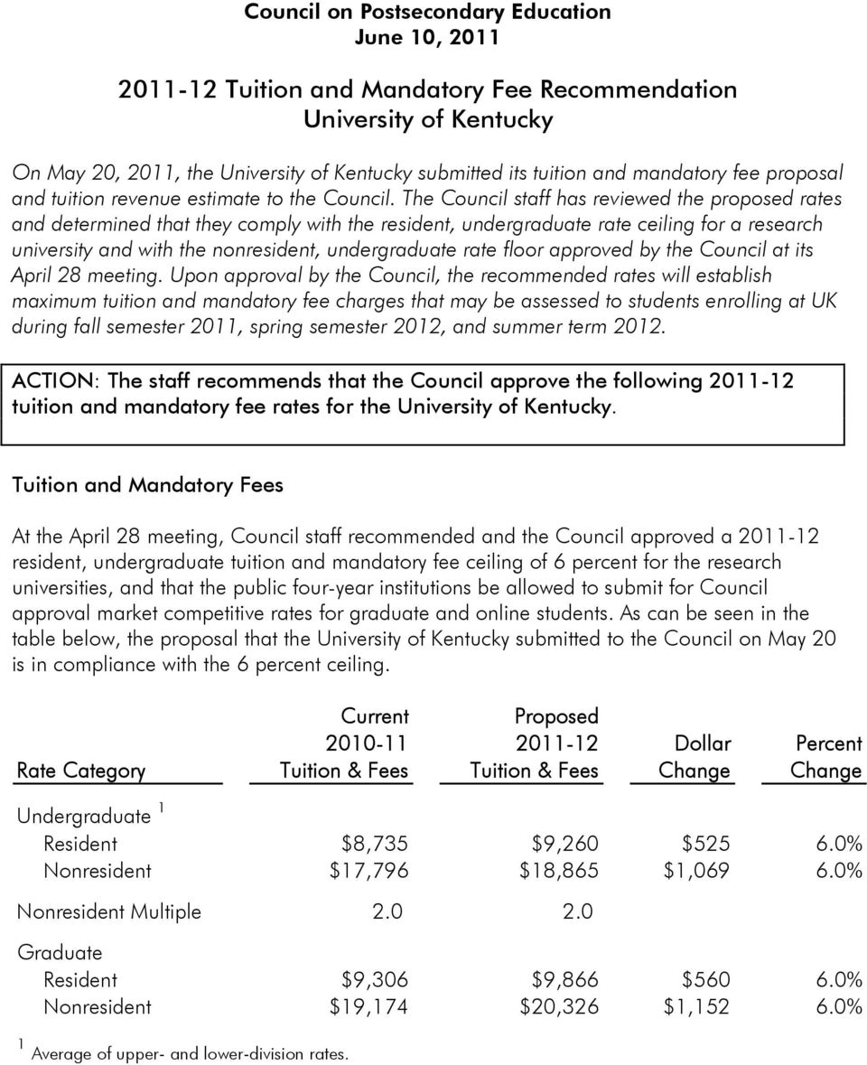 The Council staff has reviewed the proposed rates and determined that they comply with the resident, undergraduate rate ceiling for a research university and with the nonresident, undergraduate rate