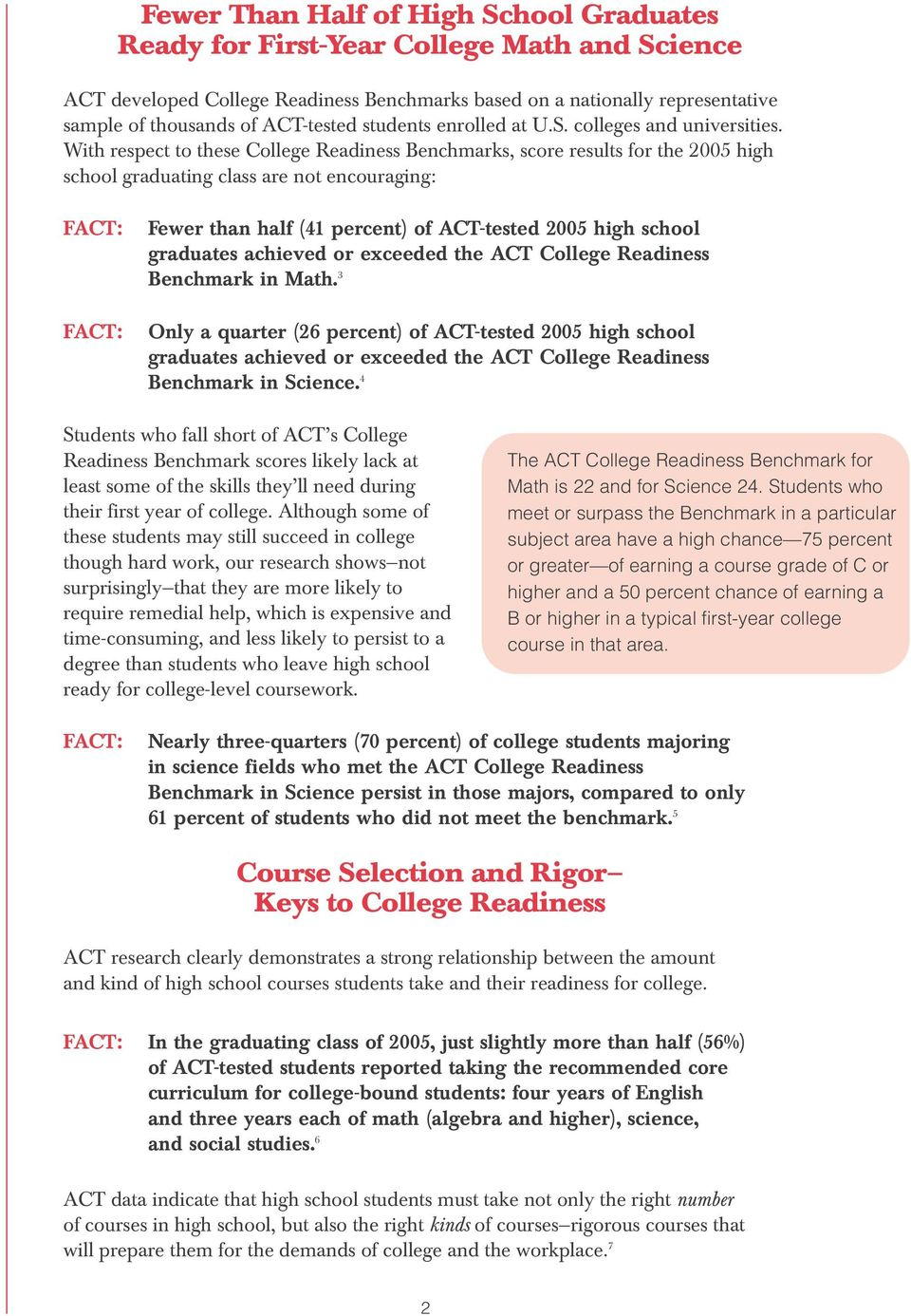 With respect to these College Readiness Benchmarks, score results for the 2005 high school graduating class are not encouraging: Fewer than half (41 percent) of ACT-tested 2005 high school graduates