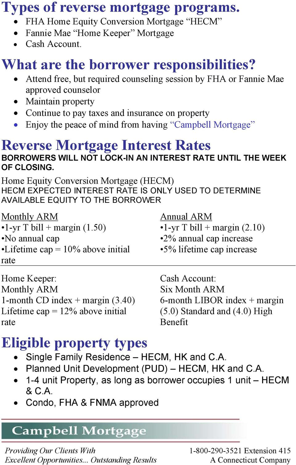 Mortgage Reverse Mortgage Interest Rates BORROWERS WILL NOT LOCK-IN AN INTEREST RATE UNTIL THE WEEK OF CLOSING.