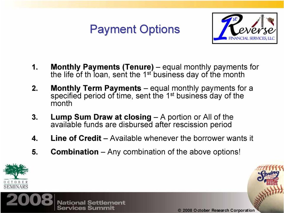 Monthly Term Payments equal monthly payments for a specified period of time, sent the 1 st business day of the month