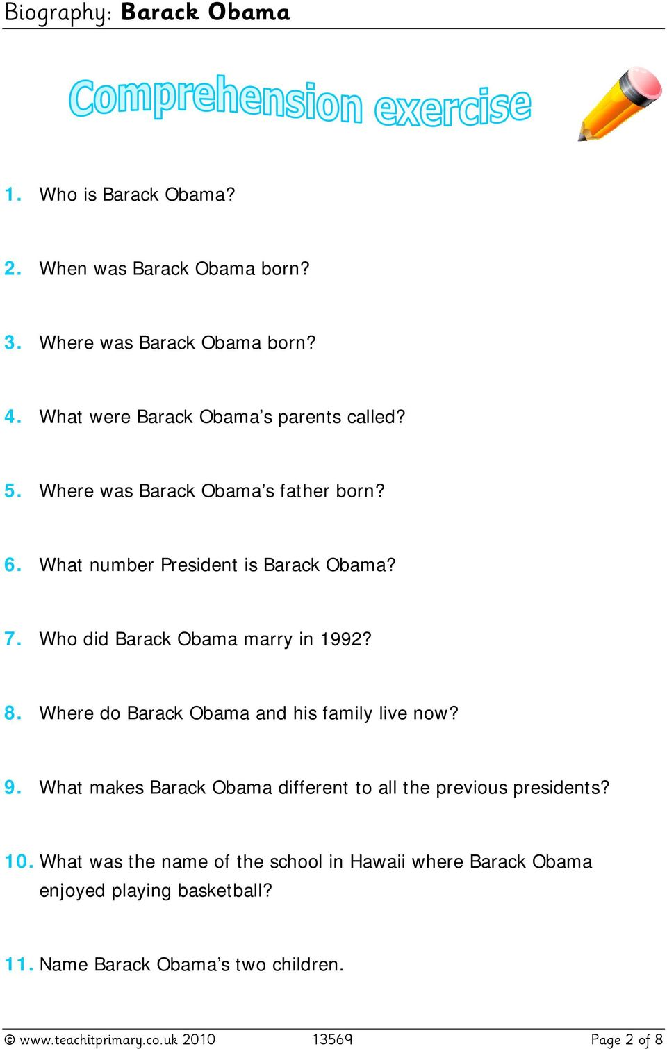 Where do Barack Obama and his family live now? 9. What makes Barack Obama different to all the previous presidents? 10.