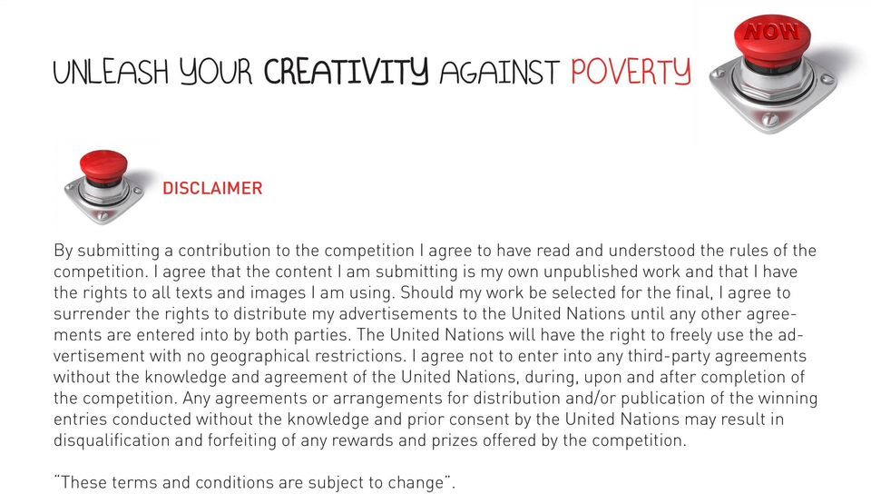 Should my work be selected for the final, I agree to surrender the rights to distribute my advertisements to the United Nations until any other agreements are entered into by both parties.