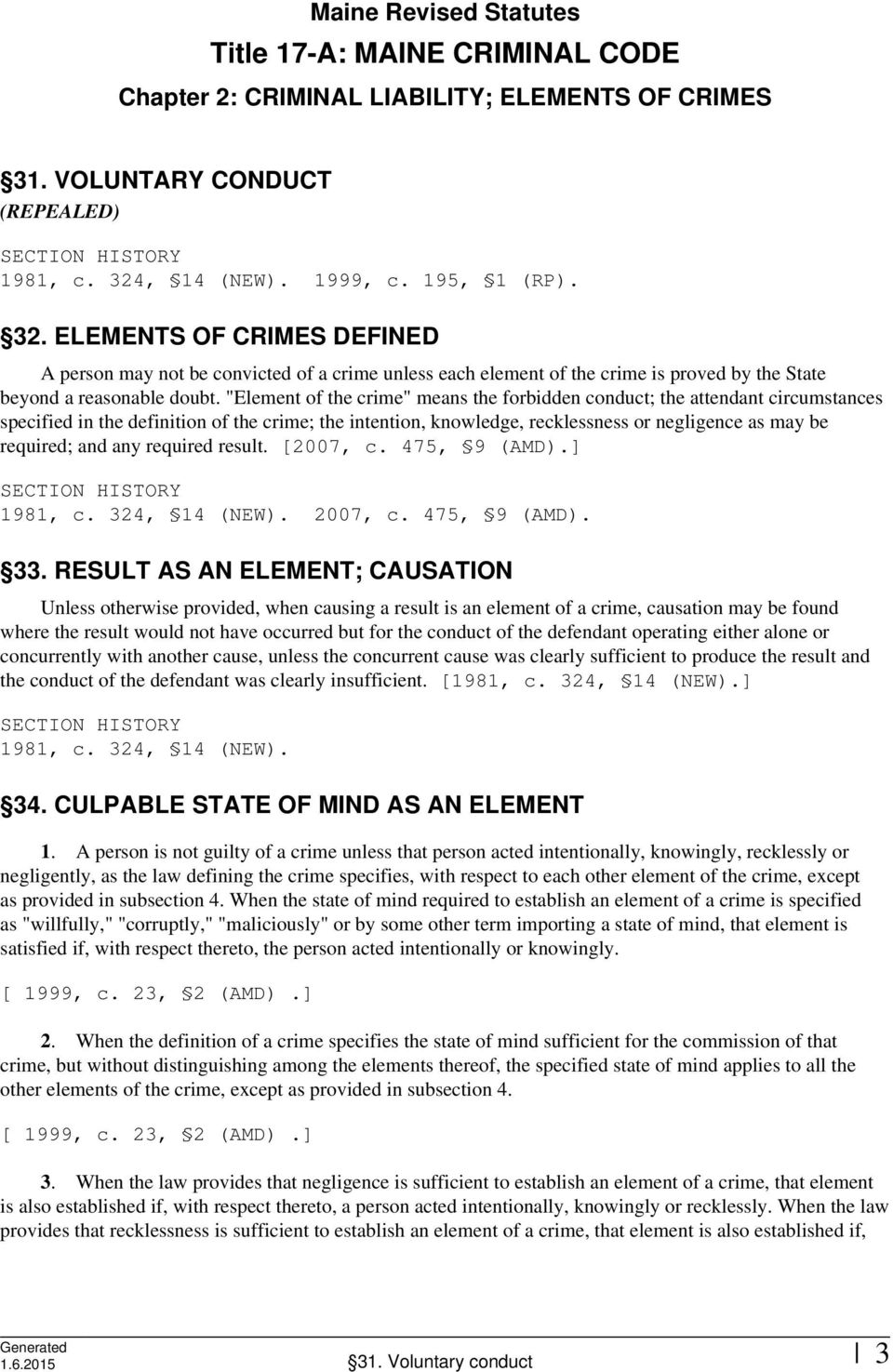 """Element of the crime"" means the forbidden conduct; the attendant circumstances specified in the definition of the crime; the intention, knowledge, recklessness or negligence as may be required; and"