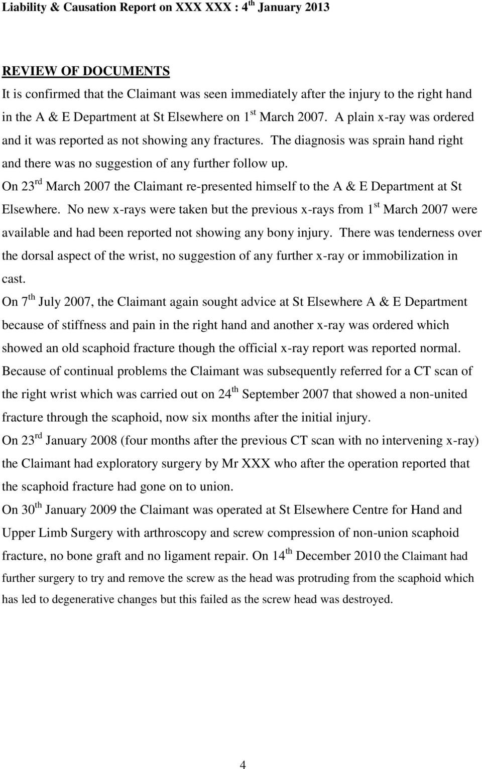 On 23 rd March 2007 the Claimant re-presented himself to the A & E Department at St Elsewhere.