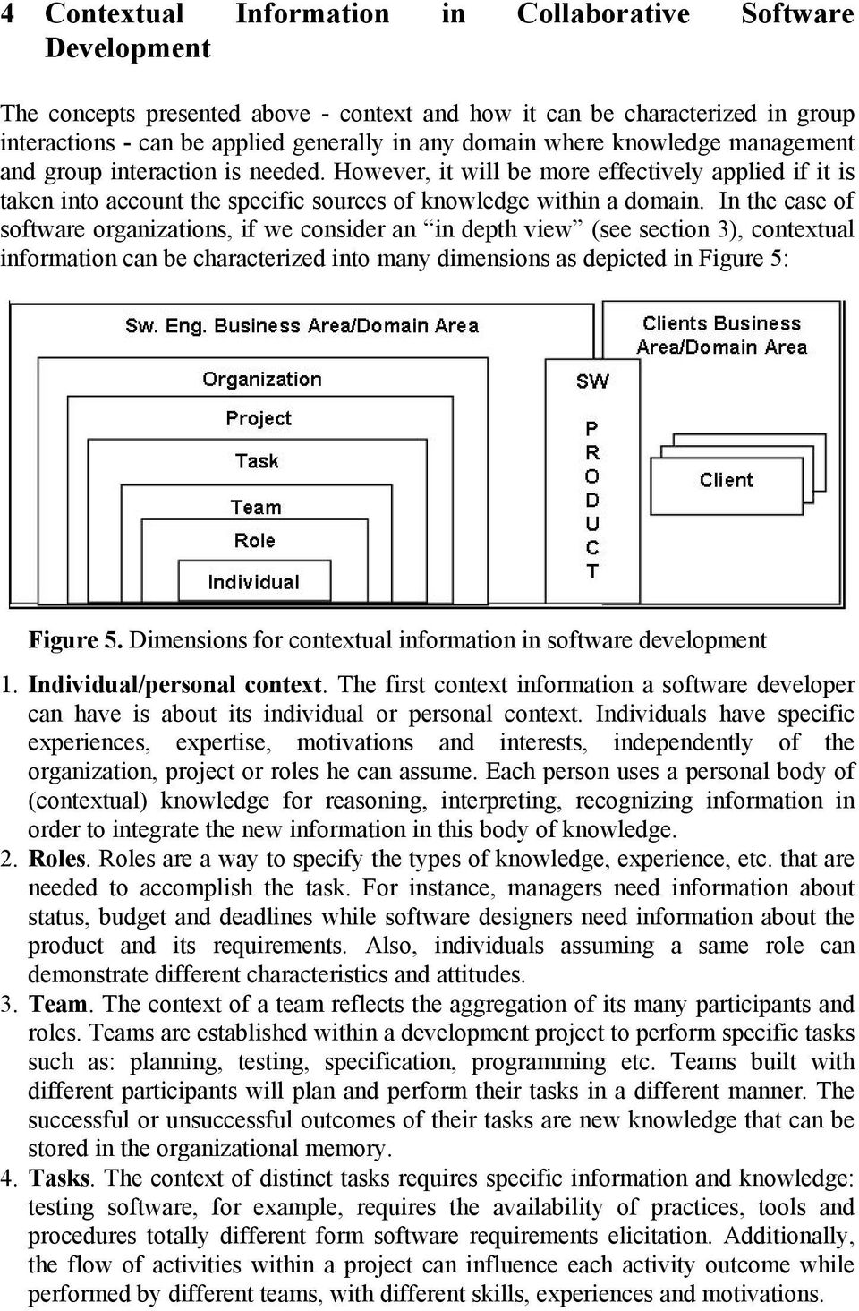 In the case of software organizations, if we consider an in depth view (see section 3), contextual information can be characterized into many dimensions as depicted in Figure 5: Figure 5.