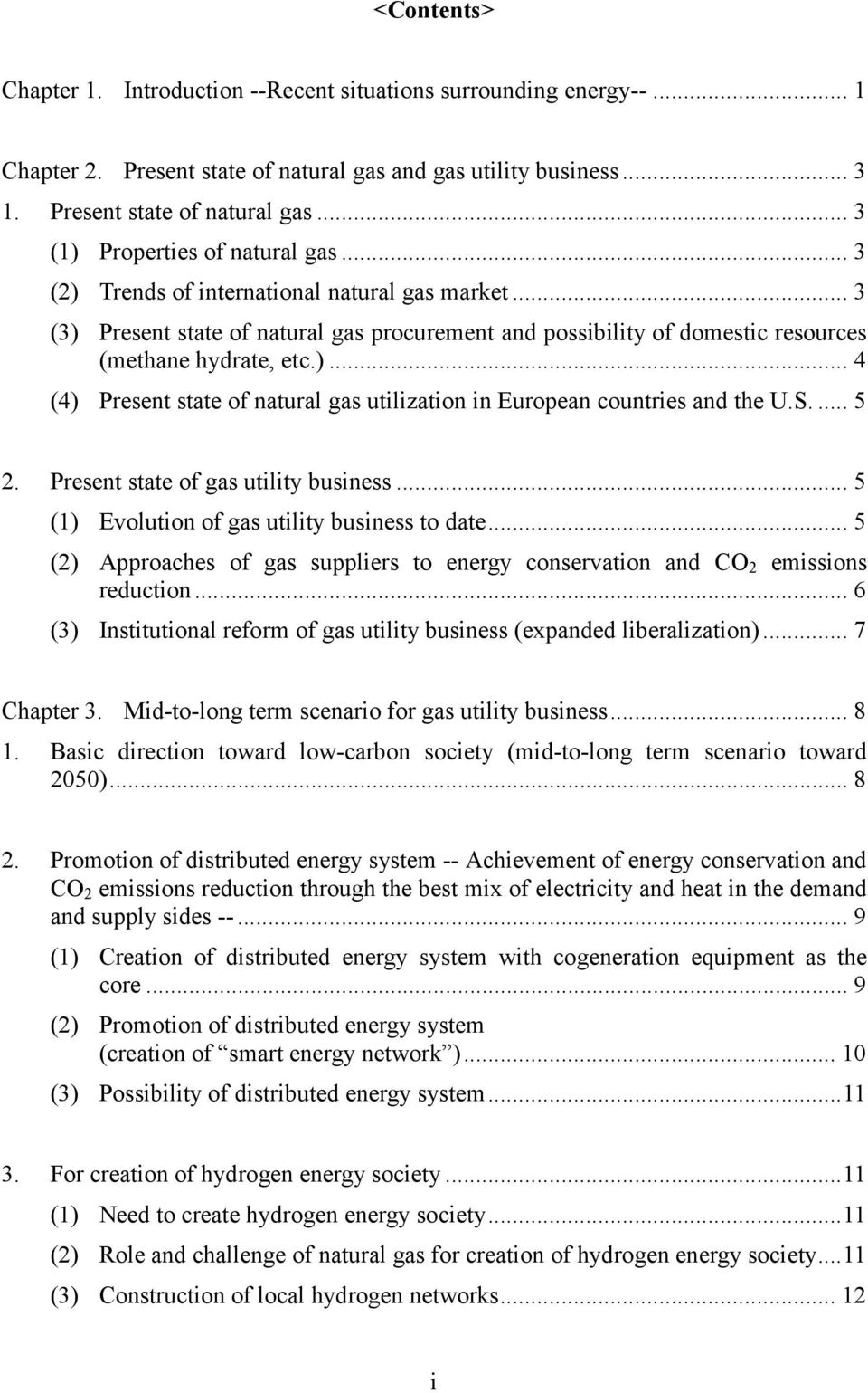 S.... 5 2. Present state of gas utility business... 5 (1) Evolution of gas utility business to date... 5 (2) Approaches of gas suppliers to energy conservation and CO 2 emissions reduction.