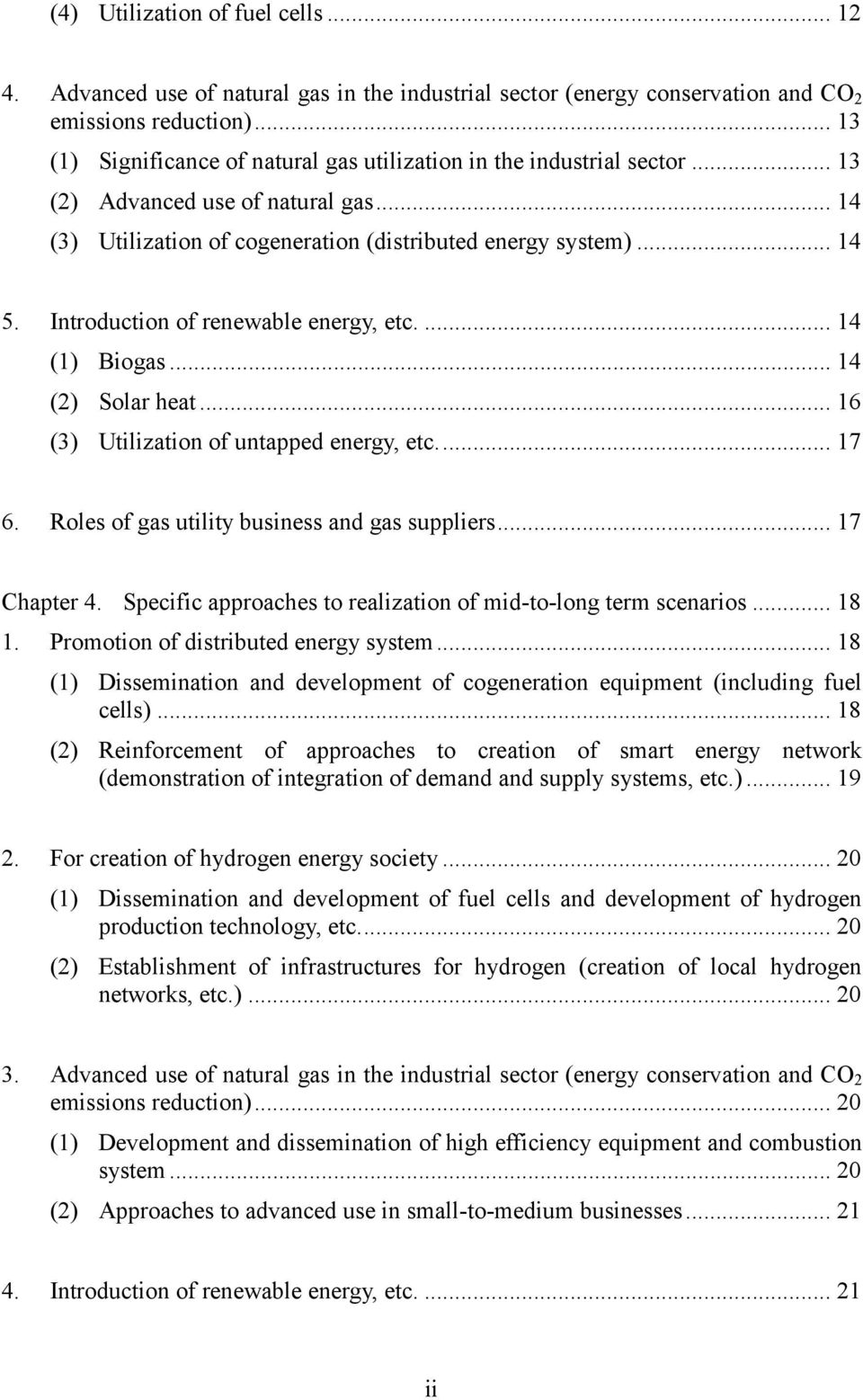 Introduction of renewable energy, etc.... 14 (1) Biogas... 14 (2) Solar heat... 16 (3) Utilization of untapped energy, etc.... 17 6. Roles of gas utility business and gas suppliers... 17 Chapter 4.