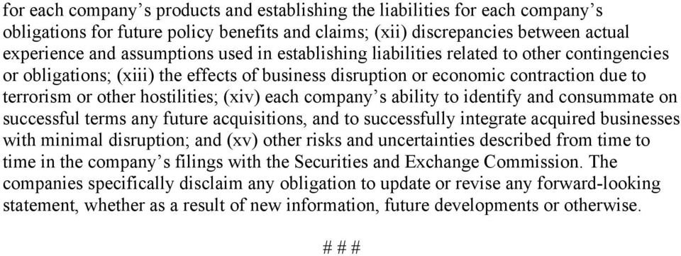 s ability to identify and consummate on successful terms any future acquisitions, and to successfully integrate acquired businesses with minimal disruption; and (xv) other risks and uncertainties