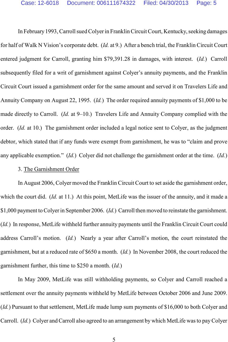 Carroll subsequently filed for a writ of garnishment against Colyer s annuity payments, and the Franklin Circuit Court issued a garnishment order for the same amount and served it on Travelers Life