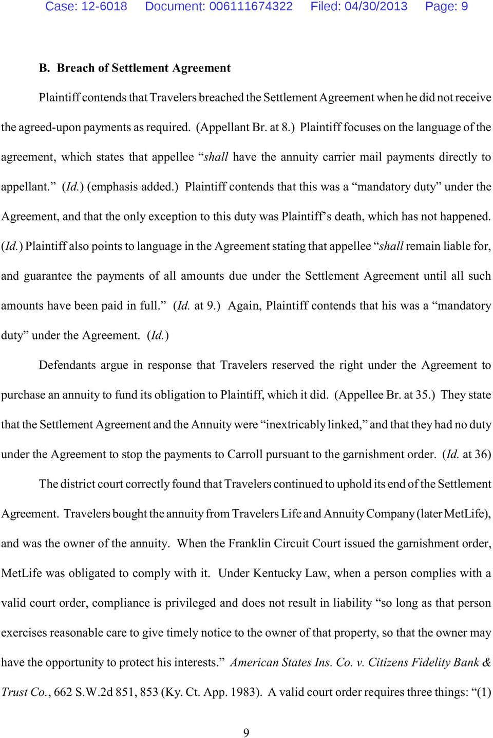 Plaintiff focuses on the language of the agreement, which states that appellee shall have the annuity carrier mail payments directly to appellant. (Id. (emphasis added.