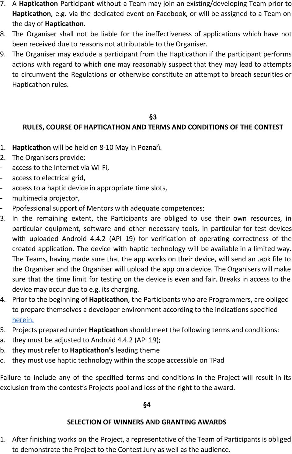 The Organiser may exclude a participant from the Hapticathon if the participant performs actions with regard to which one may reasonably suspect that they may lead to attempts to circumvent the