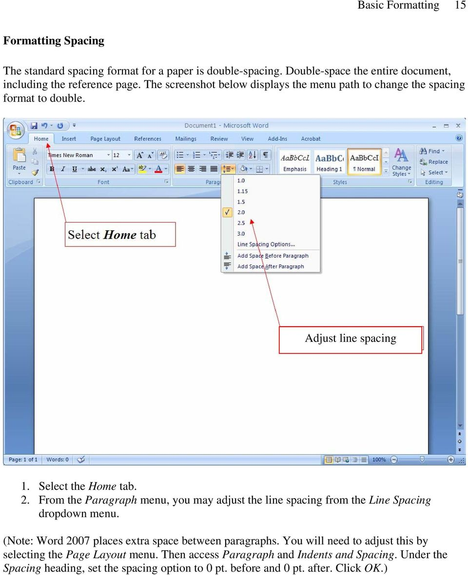 From the Paragraph menu, you may adjust the line spacing from the Line Spacing dropdown menu. (Note: Word 2007 places extra space between paragraphs.