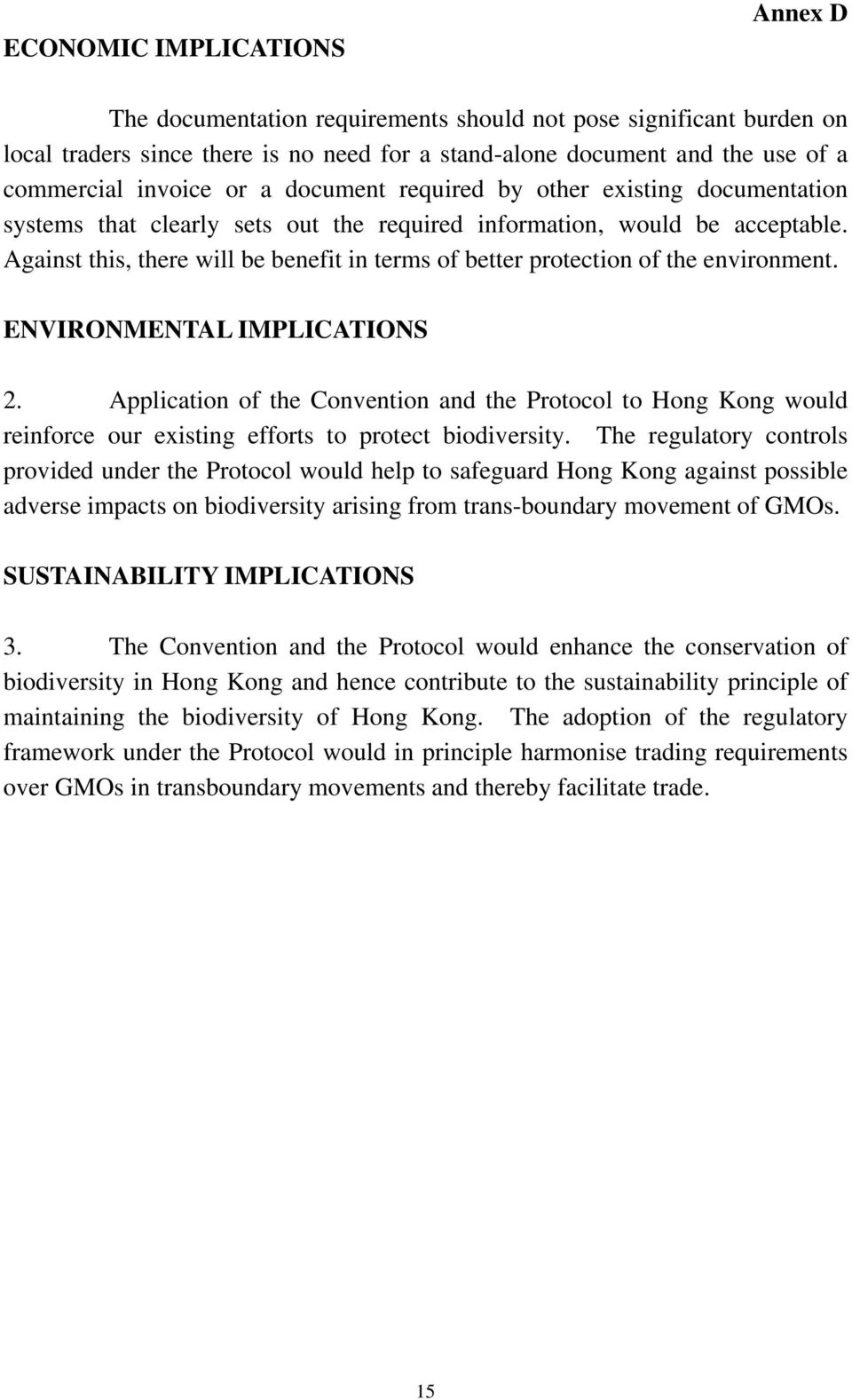Against this, there will be benefit in terms of better protection of the environment. ENVIRONMENTAL IMPLICATIONS 2.