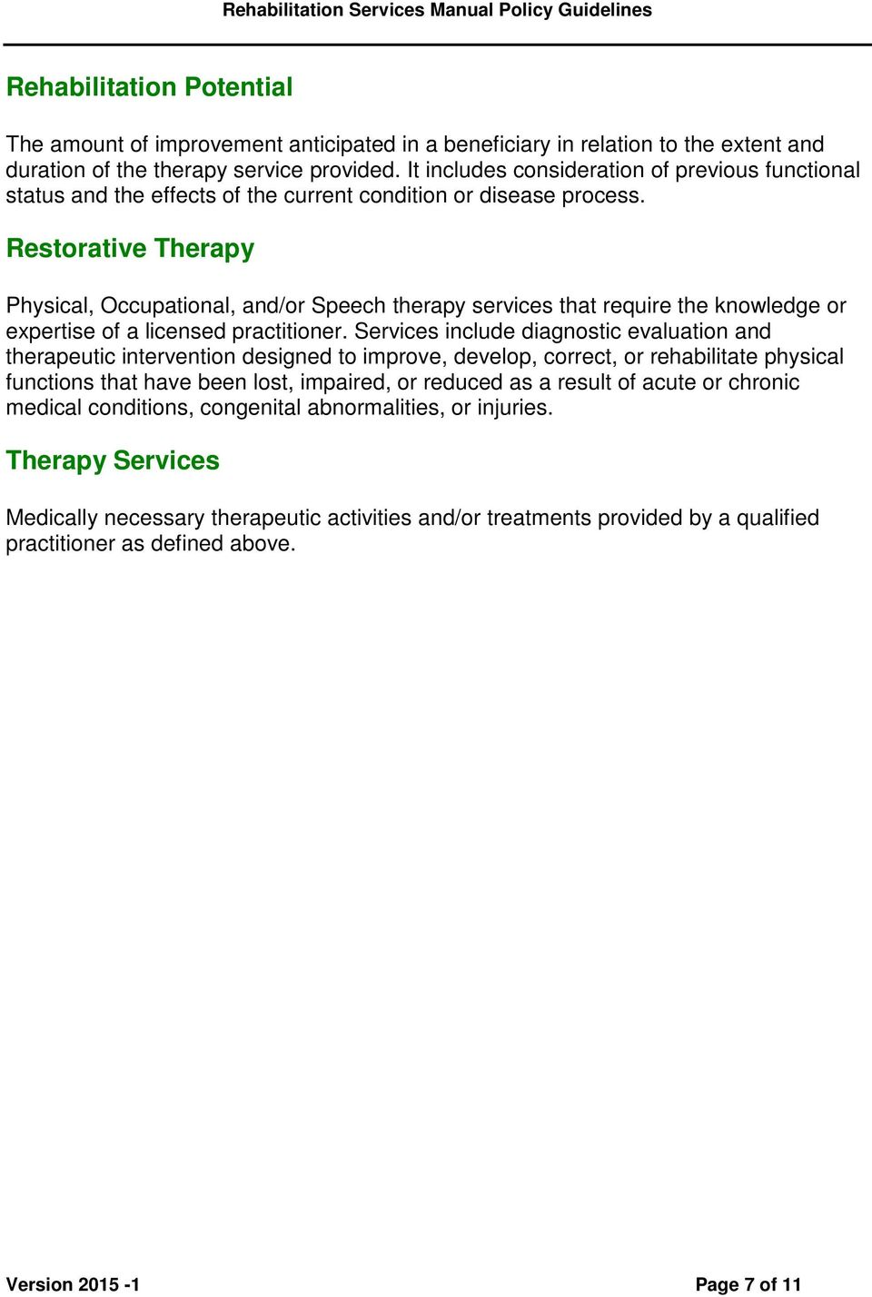 Restorative Therapy Physical, Occupational, and/or Speech therapy services that require the knowledge or expertise of a licensed practitioner.