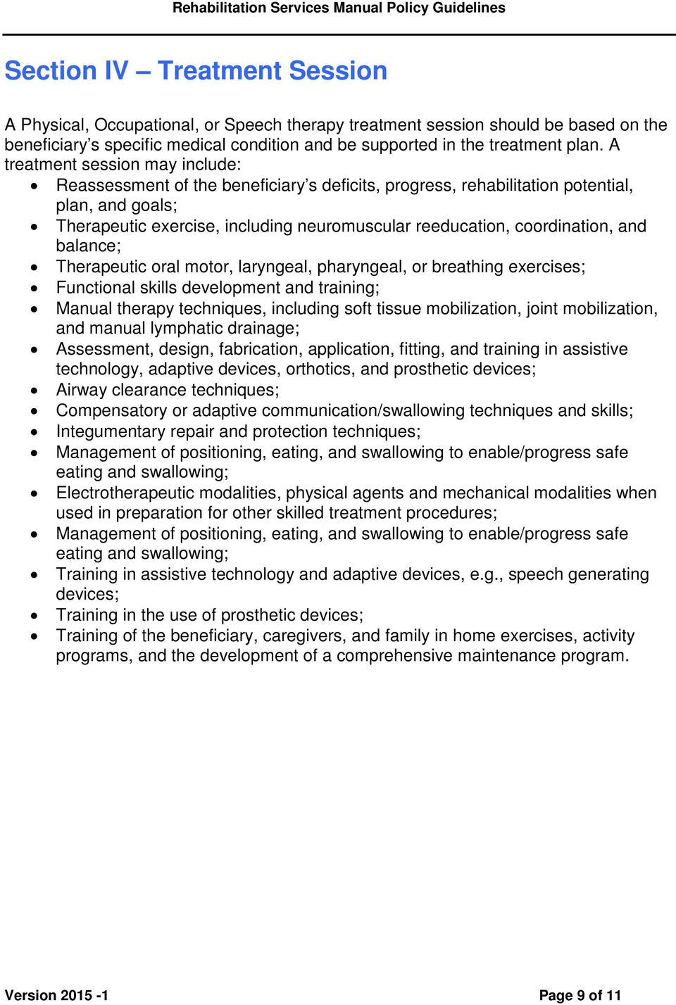 coordination, and balance; Therapeutic oral motor, laryngeal, pharyngeal, or breathing exercises; Functional skills development and training; Manual therapy techniques, including soft tissue