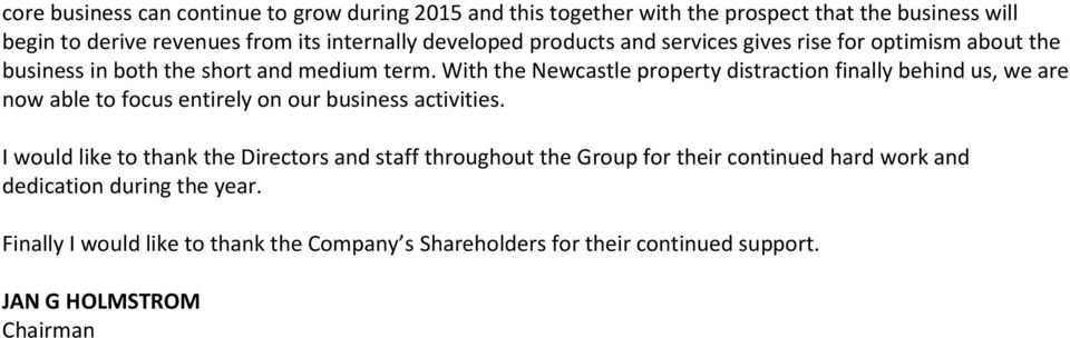 With the Newcastle property distraction finally behind us, we are now able to focus entirely on our business activities.