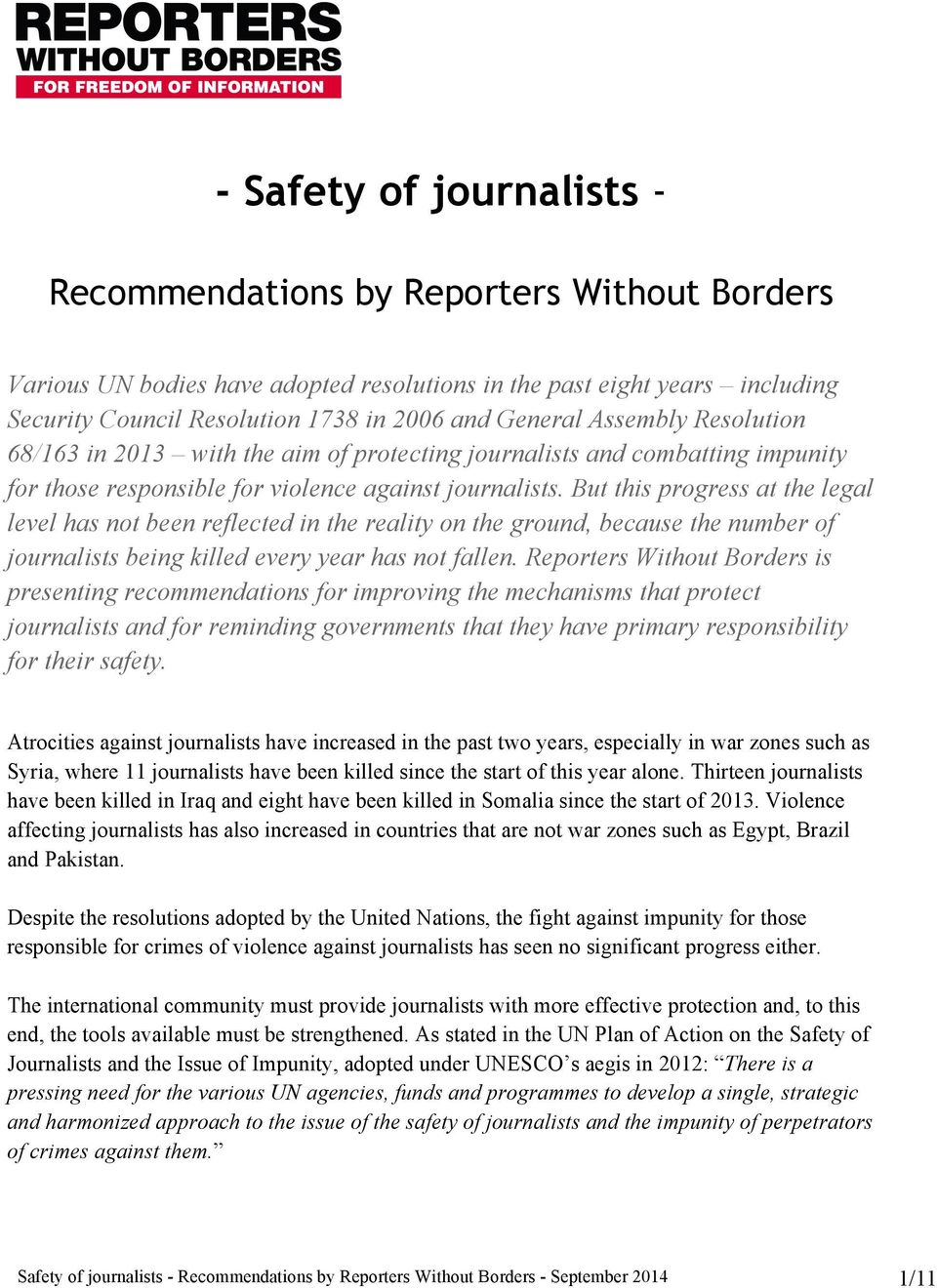 But this progress at the legal level has not been reflected in the reality on the ground, because the number of journalists being killed every year has not fallen.