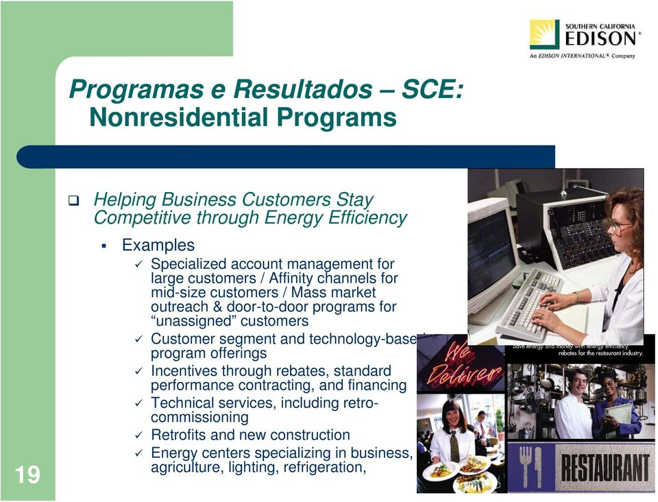 customers Customer segment and technology-based program offerings Incentives through rebates, standard performance contracting, and financing