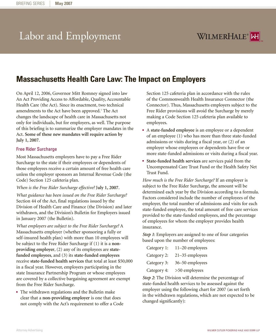 1 The Act changes the landscape of health care in Massachusetts not only for individuals, but for employers, as well. The purpose of this briefing is to summarize the employer mandates in the Act.