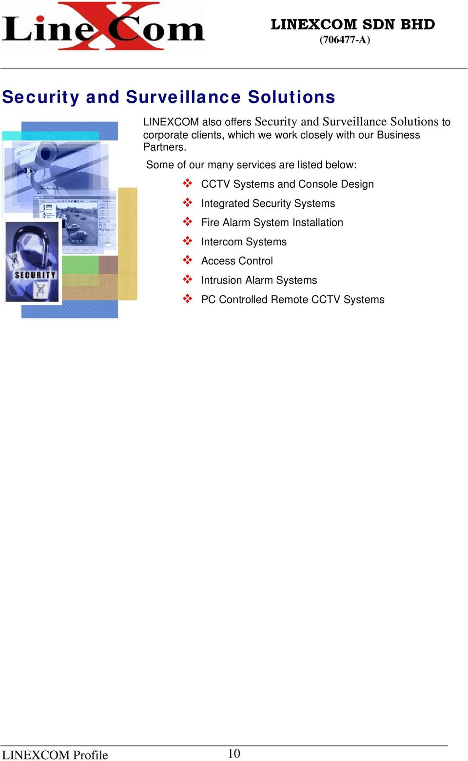 Some of our many services are listed below: CCTV Systems and Console Design Integrated Security