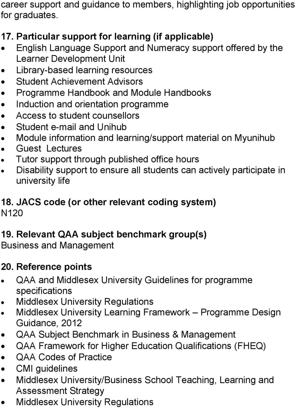 Programme Handbook and Module Handbooks Induction and orientation programme ccess to student counsellors Student e-mail and Unihub Module information and learning/support material on Myunihub Guest