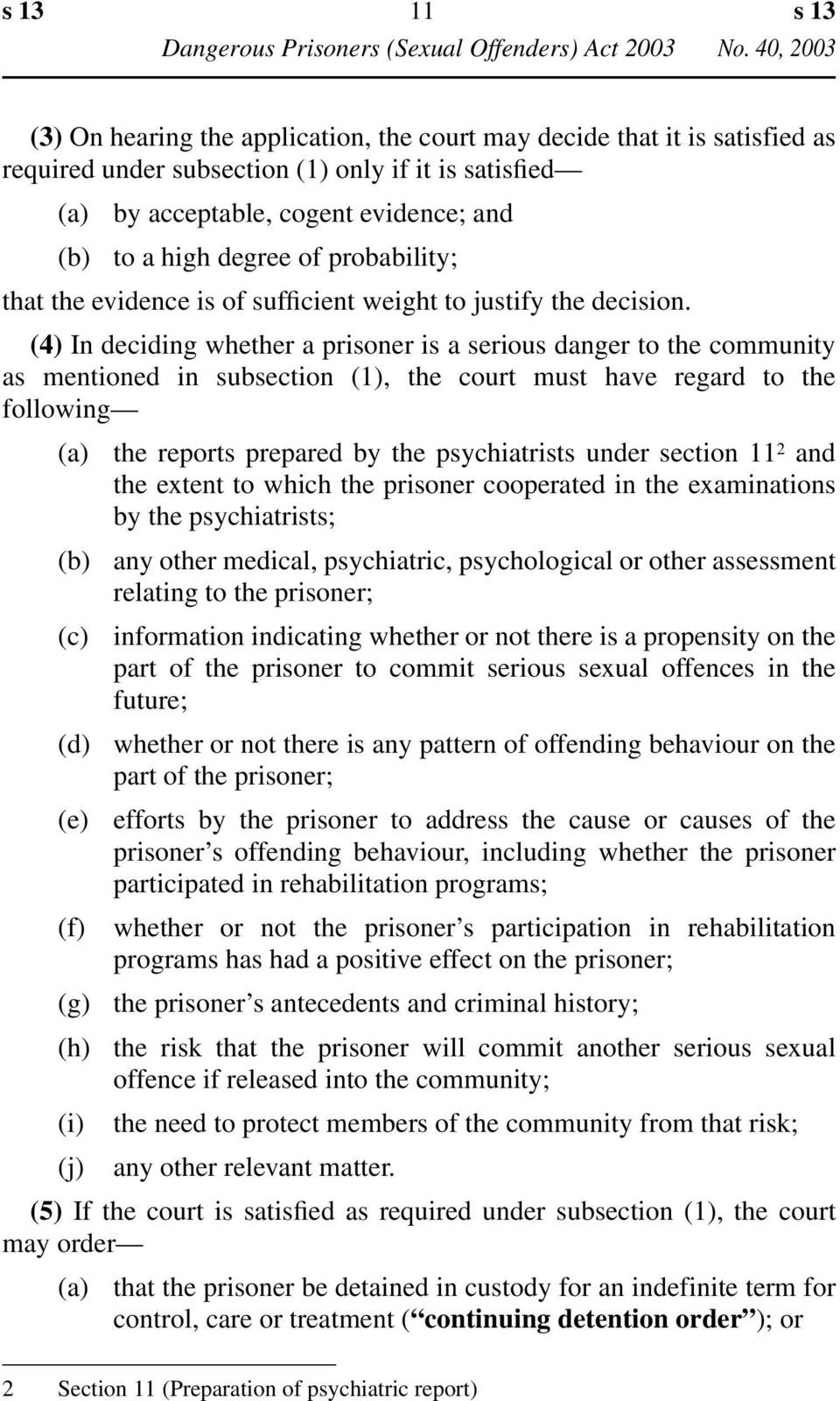 (4) In deciding whether a prisoner is a serious danger to the community as mentioned in subsection (1), the court must have regard to the following (a) the reports prepared by the psychiatrists under
