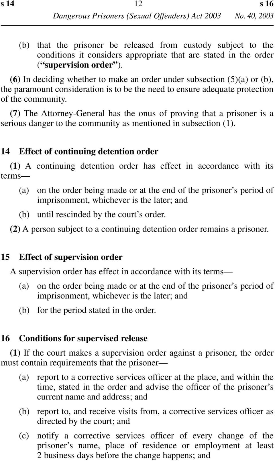 (7) The Attorney-General has the onus of proving that a prisoner is a serious danger to the community as mentioned in subsection (1).