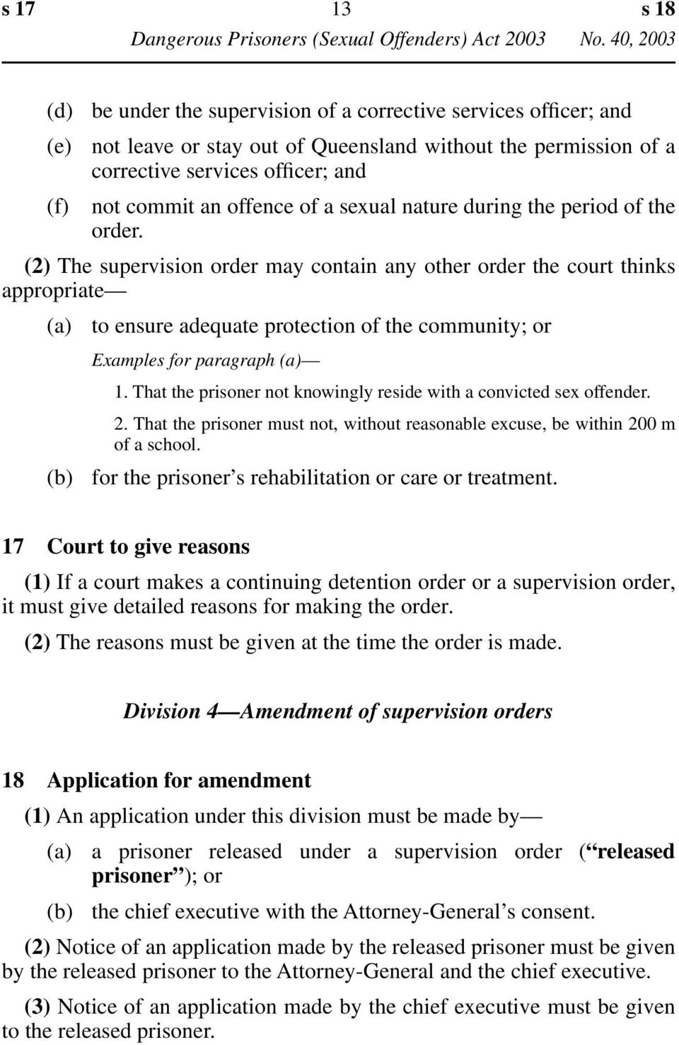 (2) The supervision order may contain any other order the court thinks appropriate (a) to ensure adequate protection of the community; or Examples for paragraph (a) 1.
