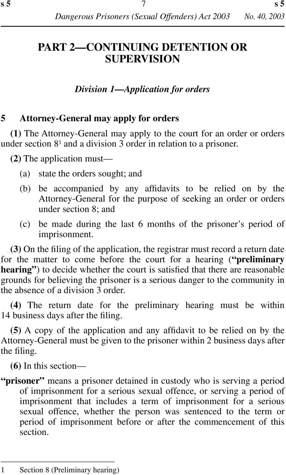 (2) The application must (a) state the orders sought; and (b) be accompanied by any affidavits to be relied on by the Attorney-General for the purpose of seeking an order or orders under section 8;