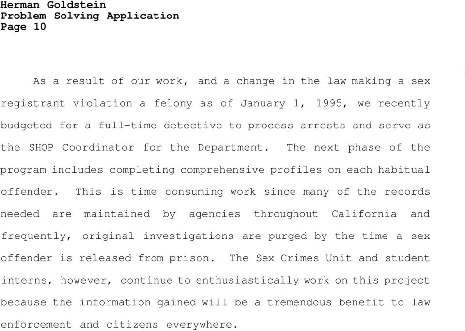 This is time consuming work since many of the records needed are maintained by agencies throughout California and frequently, original investigations are purged by the time a sex offender