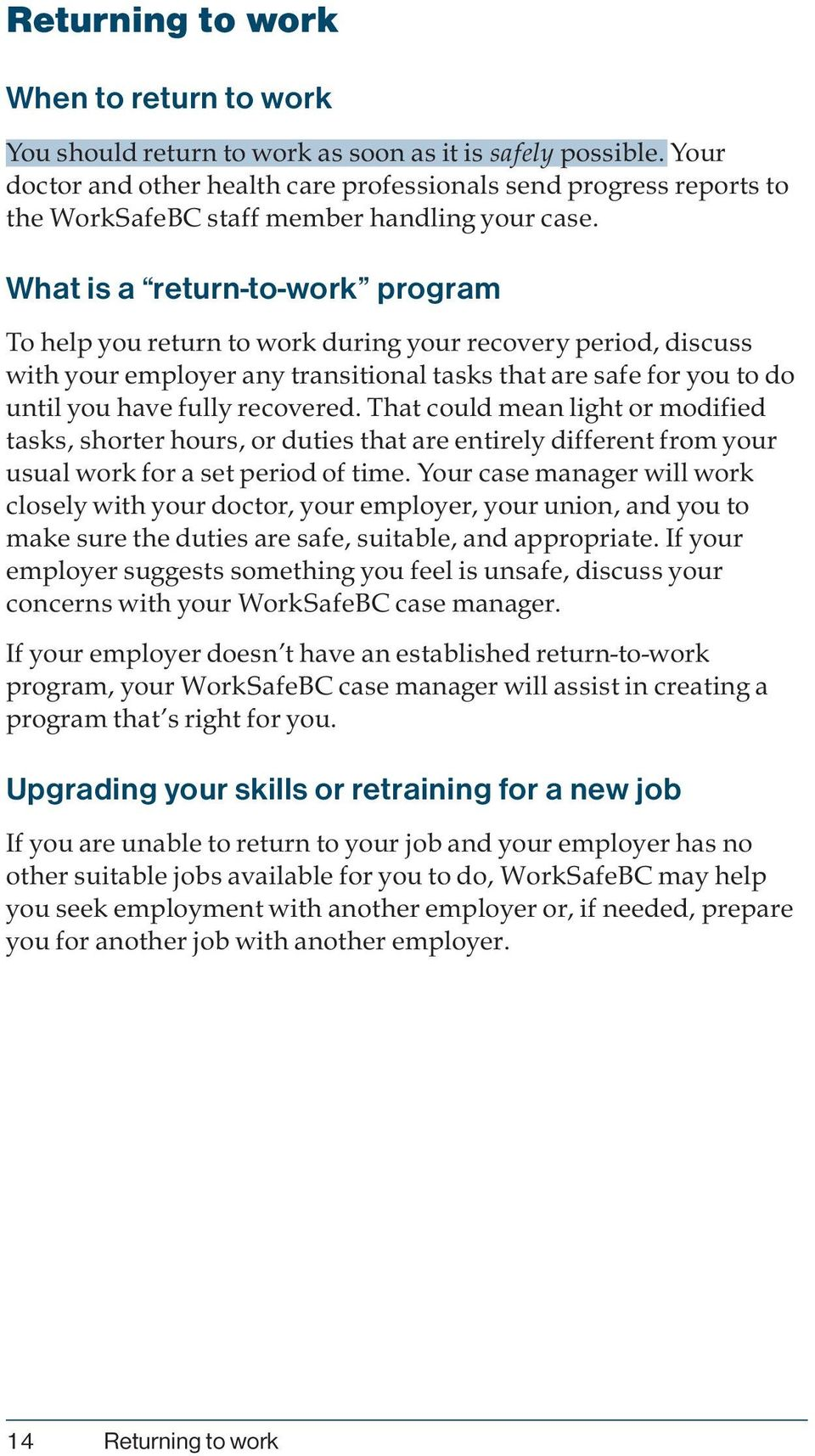 What is a return-to-work program To help you return to work during your recovery period, discuss with your employer any transitional tasks that are safe for you to do until you have fully recovered.