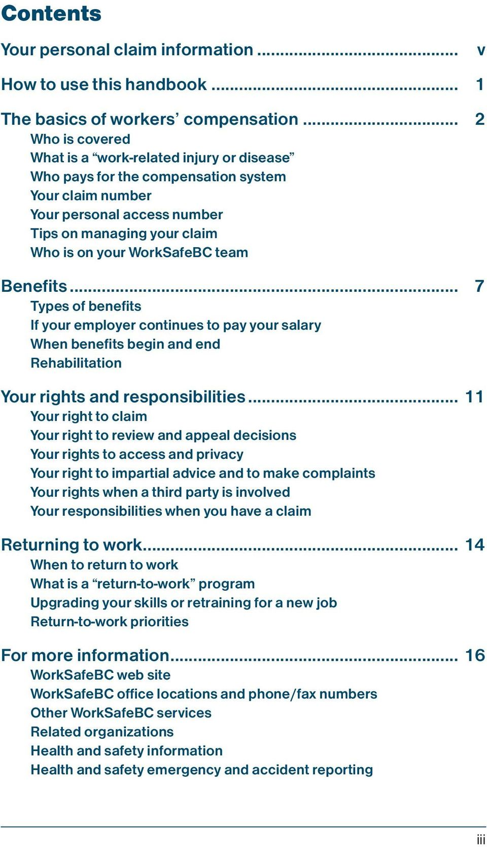 team Benefits... 7 Types of benefits If your employer continues to pay your salary When benefits begin and end Rehabilitation Your rights and responsibilities.