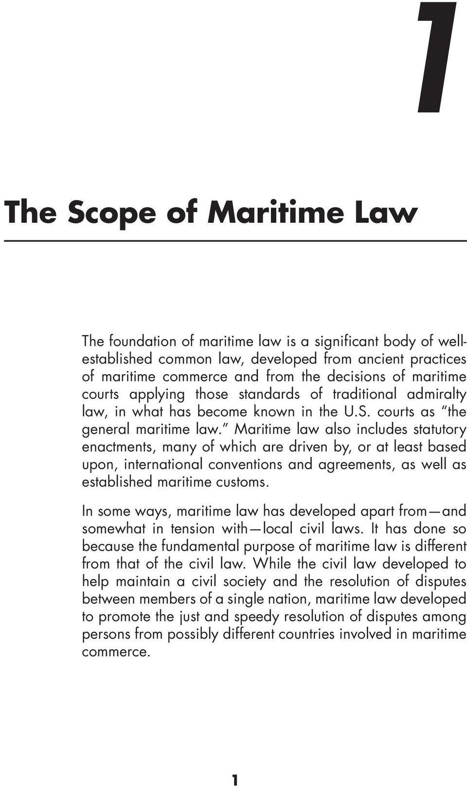 Maritime law also includes statutory enactments, many of which are driven by, or at least based upon, international conventions and agreements, as well as established maritime customs.