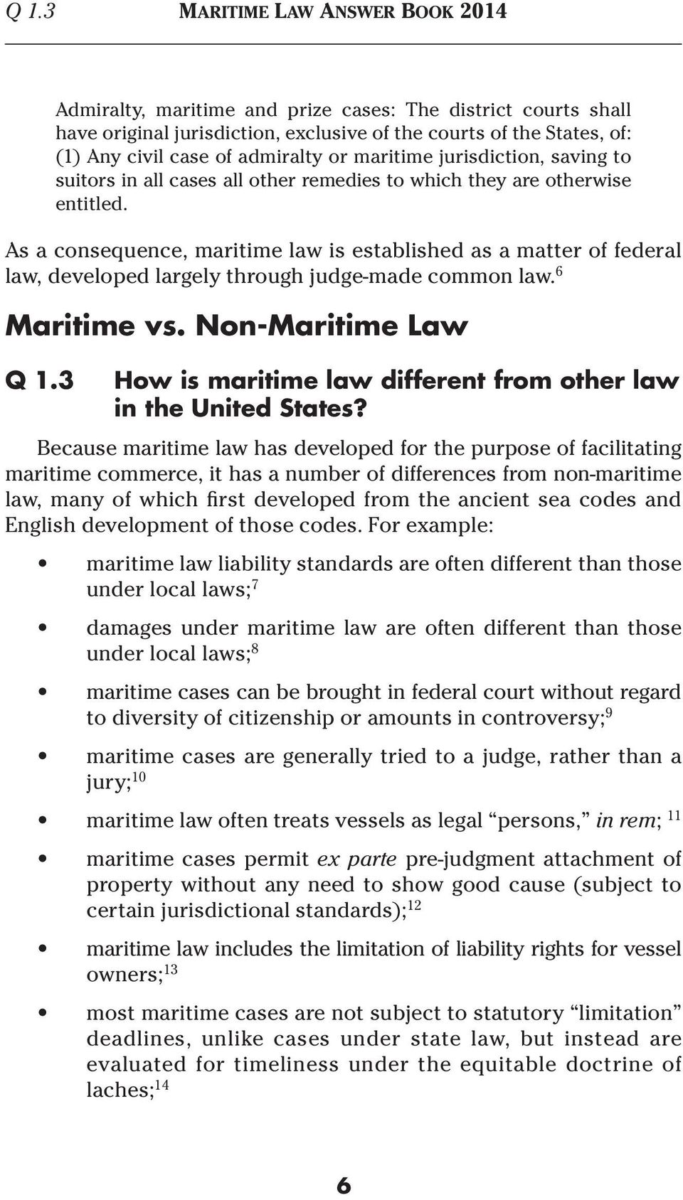 As a consequence, maritime law is established as a matter of federal law, developed largely through judge-made common law. 6 Maritime vs. Non-Maritime Law Q 1.